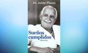 Sueños cumplidos del Dr. Jaime planas